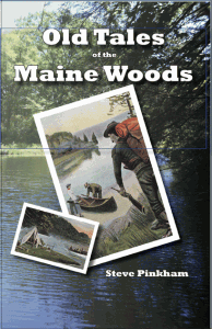 Old Tales of the Maine Woods by Steve Pinkham